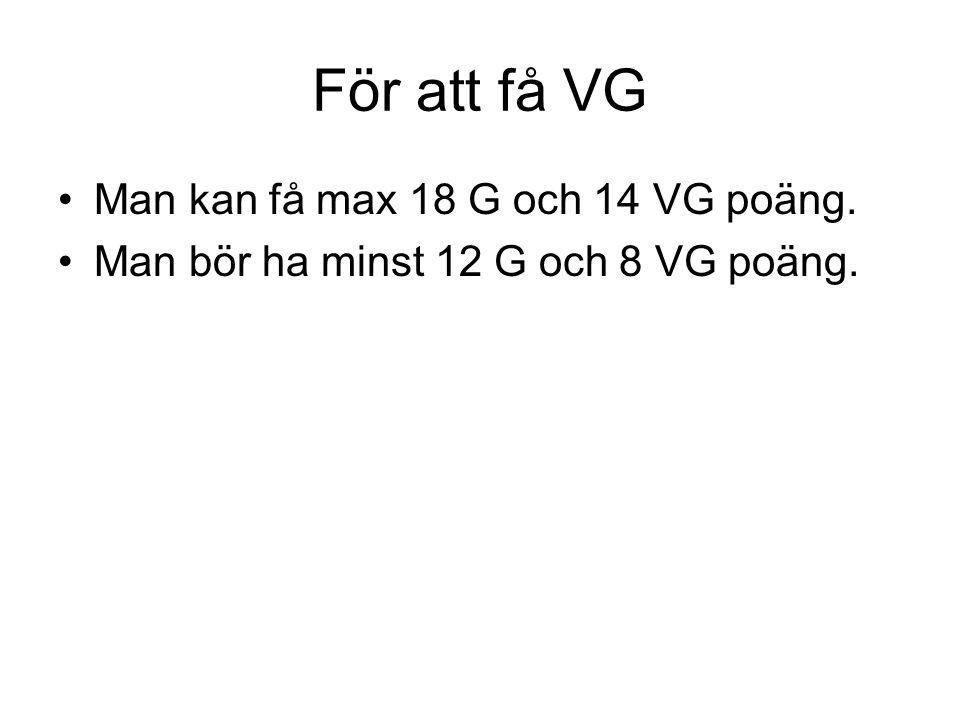 För att få VG Man kan få max 18 G och 14 VG poäng.