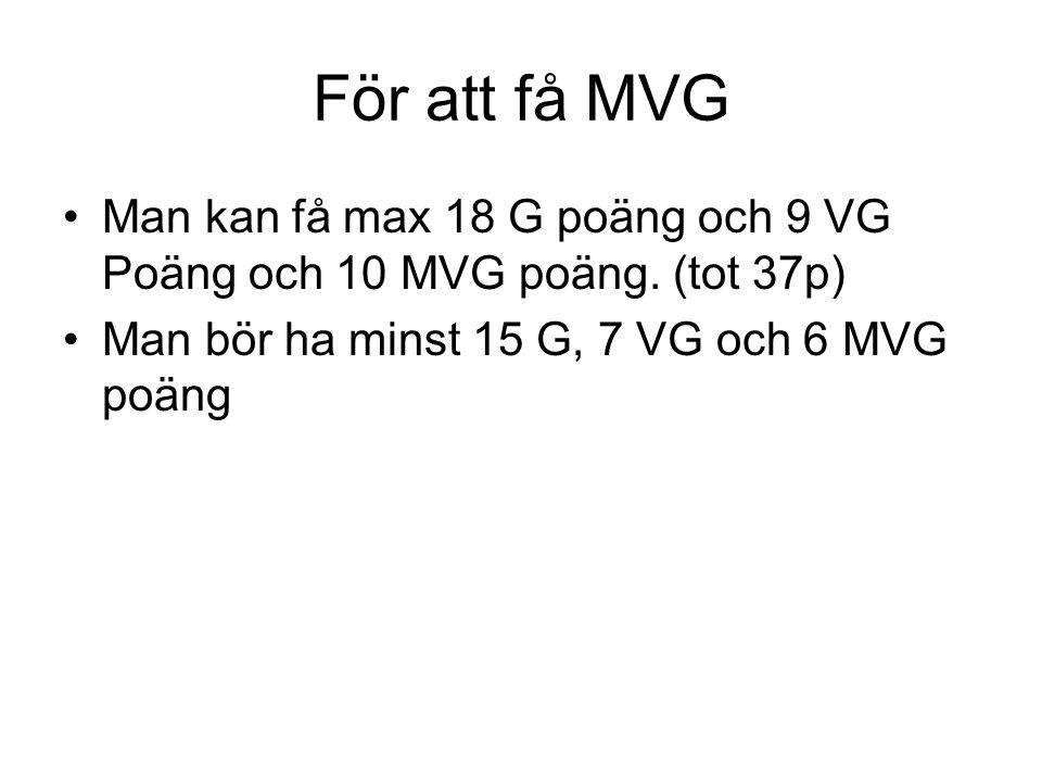 För att få MVG Man kan få max 18 G poäng och 9 VG Poäng och 10 MVG poäng.