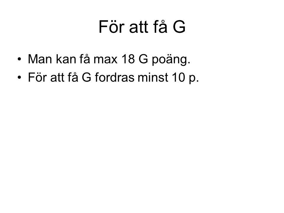 För att få G Man kan få max 18 G poäng.