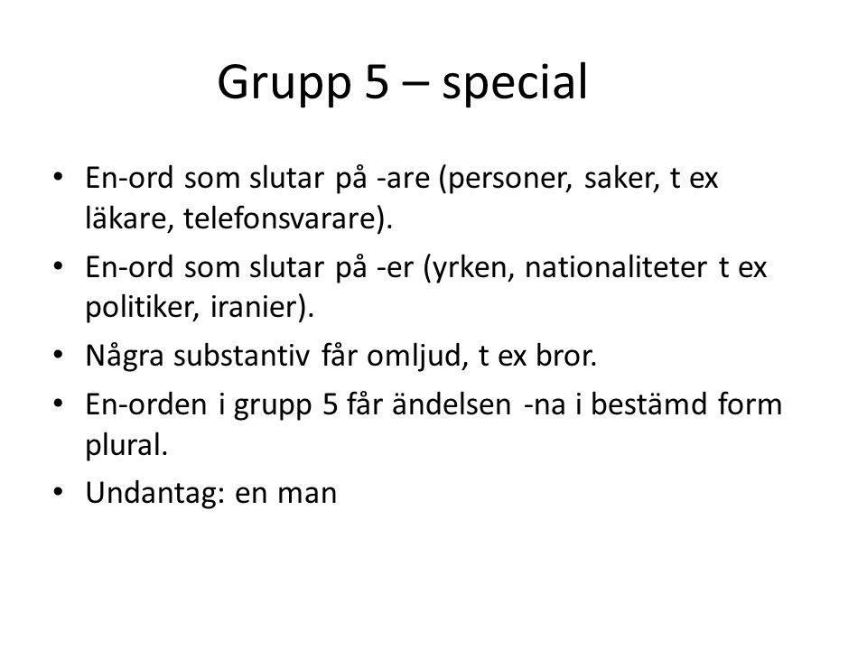Grupp 5 – special En-ord som slutar på -are (personer, saker, t ex läkare, telefonsvarare).