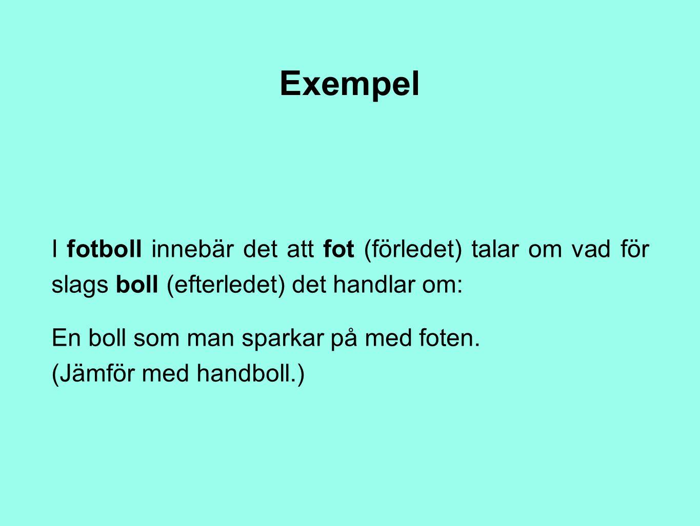 Exempel I fotboll innebär det att fot (förledet) talar om vad för slags boll (efterledet) det handlar om: