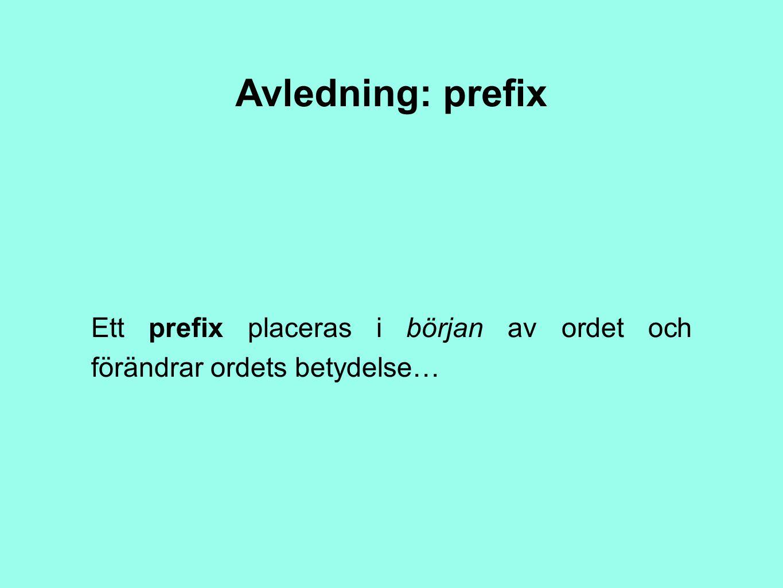 Avledning: prefix Ett prefix placeras i början av ordet och förändrar ordets betydelse…