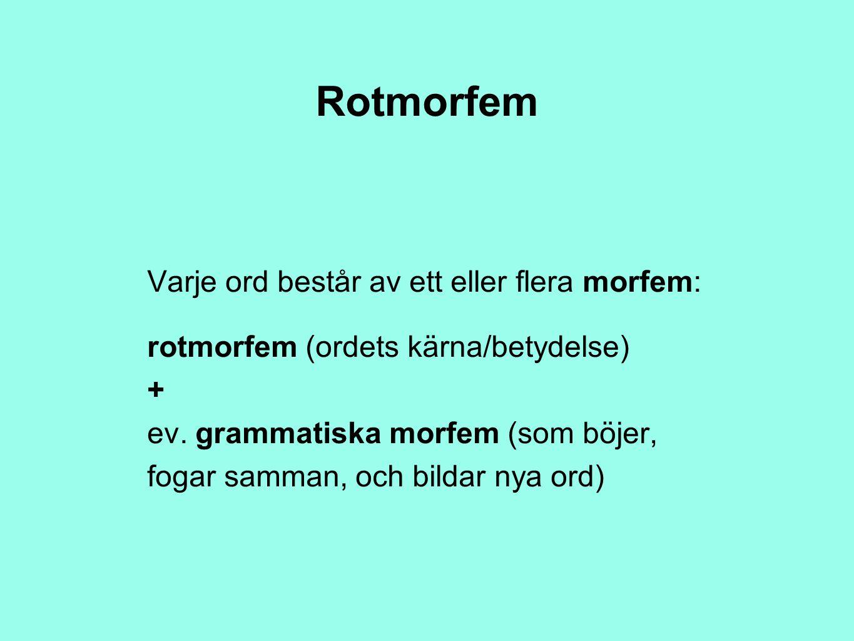 Rotmorfem Varje ord består av ett eller flera morfem: