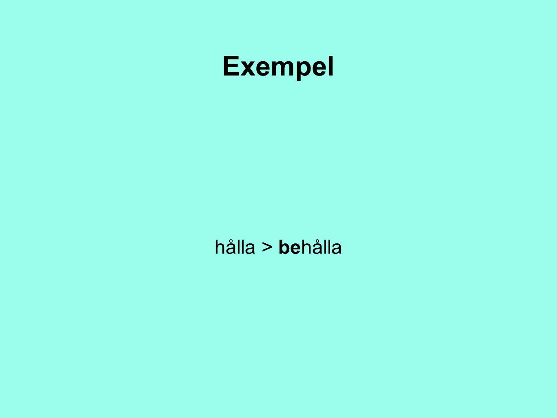 Exempel hålla > behålla