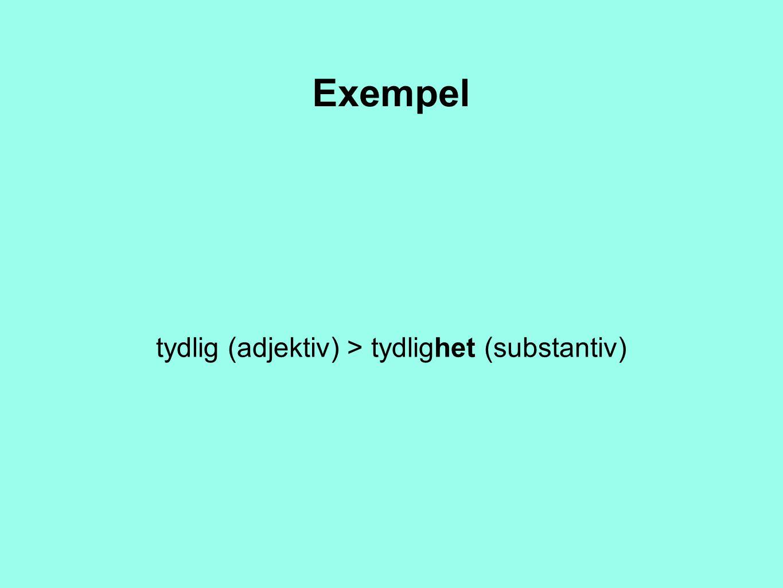 tydlig (adjektiv) > tydlighet (substantiv)