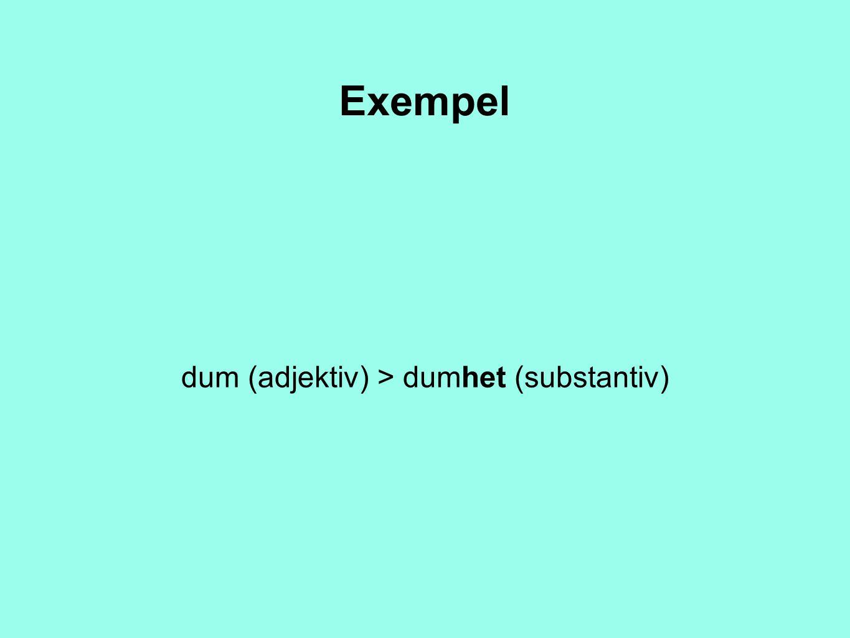 dum (adjektiv) > dumhet (substantiv)