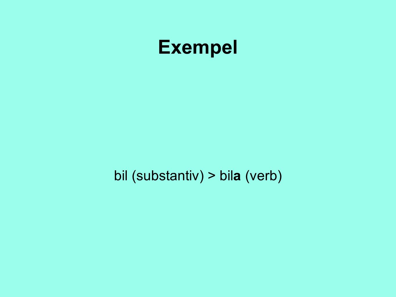 bil (substantiv) > bila (verb)