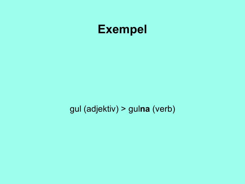 gul (adjektiv) > gulna (verb)