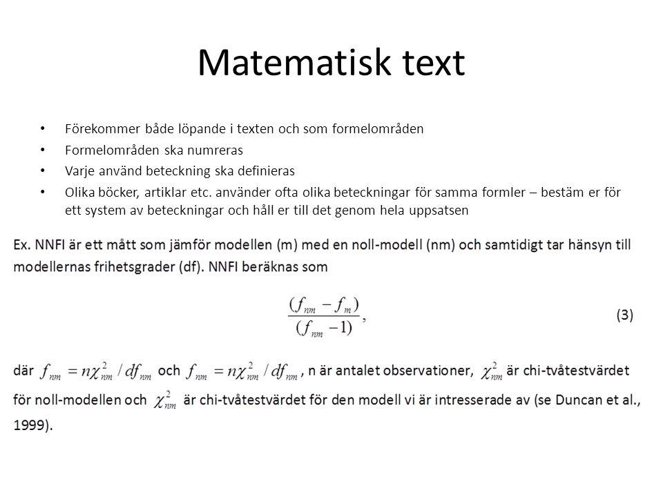 Matematisk text Förekommer både löpande i texten och som formelområden