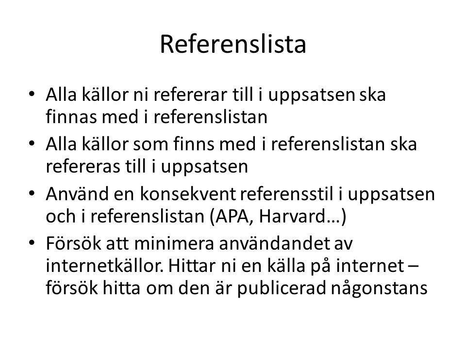 Referenslista Alla källor ni refererar till i uppsatsen ska finnas med i referenslistan.