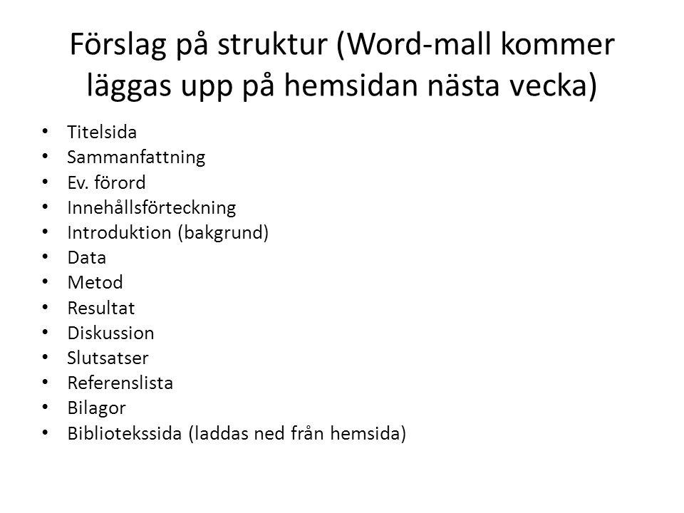 Förslag på struktur (Word-mall kommer läggas upp på hemsidan nästa vecka)