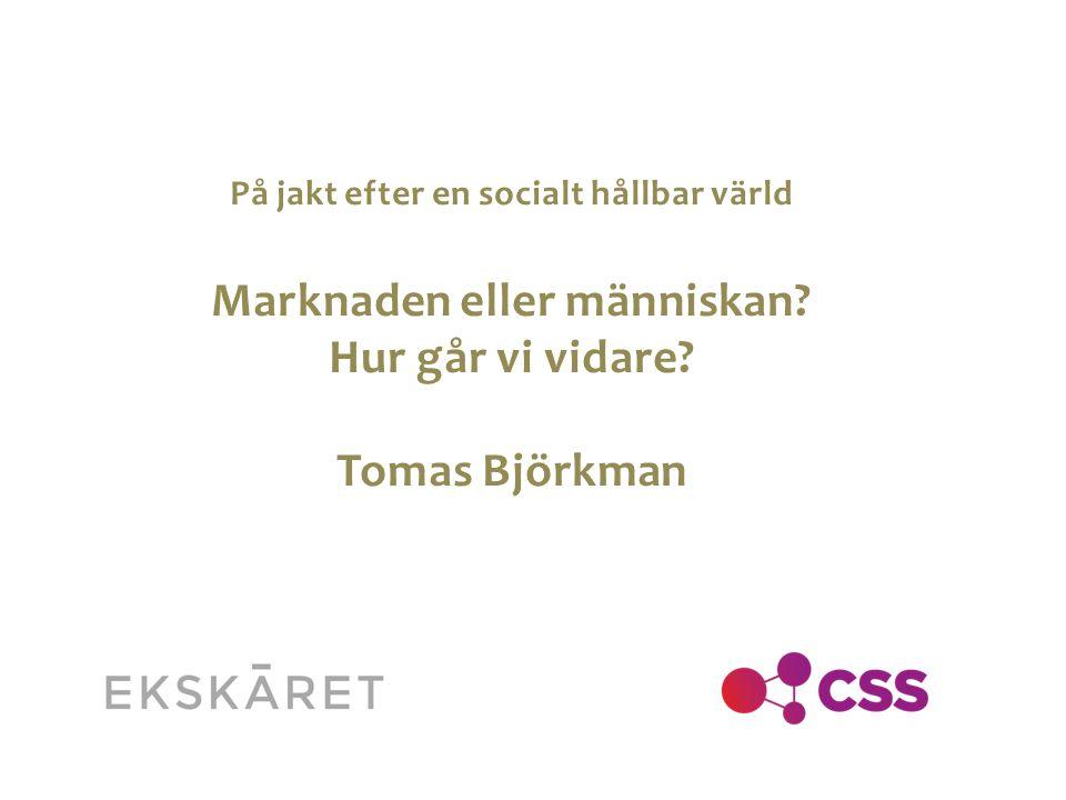 Marknaden eller människan Hur går vi vidare Tomas Björkman