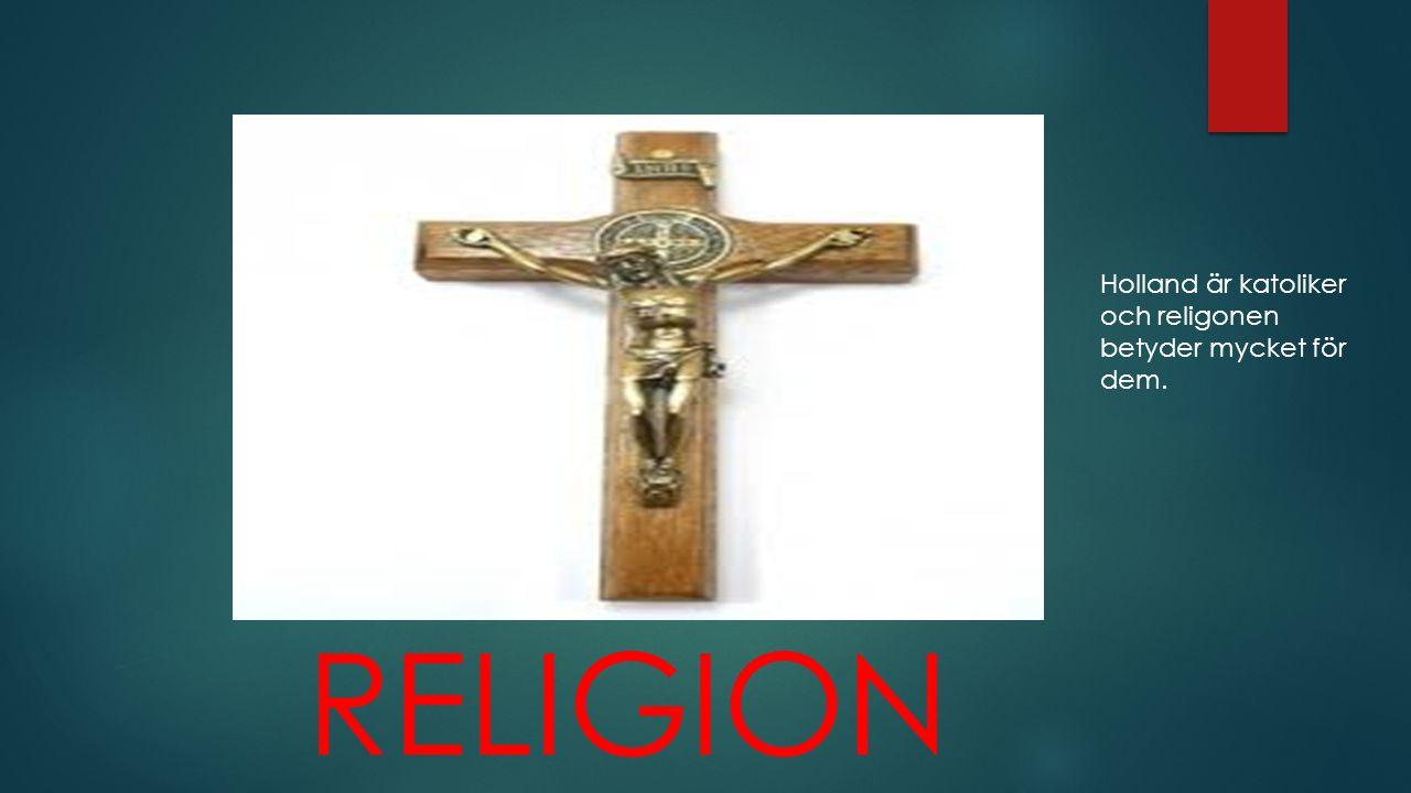 Holland är katoliker och religonen betyder mycket för dem.