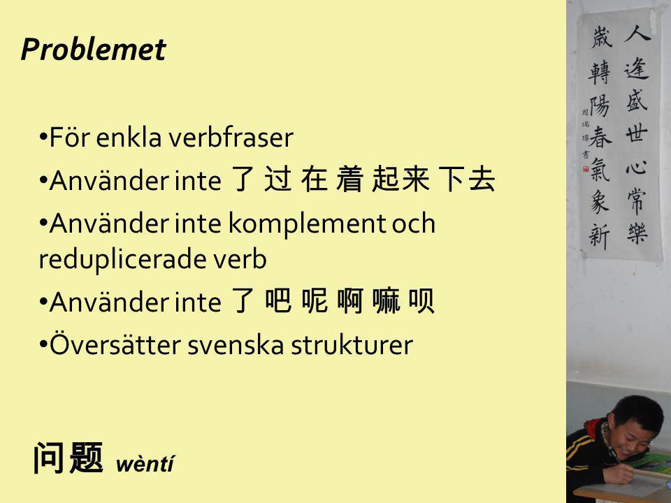 问题 wèntí Problemet För enkla verbfraser Använder inte 了 过 在 着 起来 下去