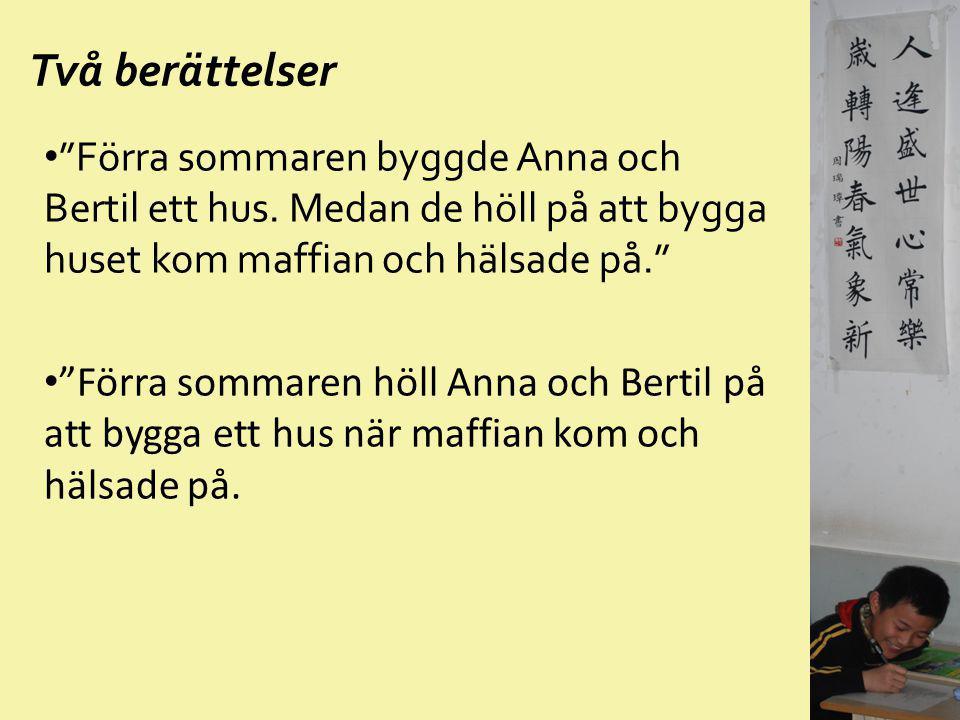 Två berättelser Förra sommaren byggde Anna och Bertil ett hus. Medan de höll på att bygga huset kom maffian och hälsade på.