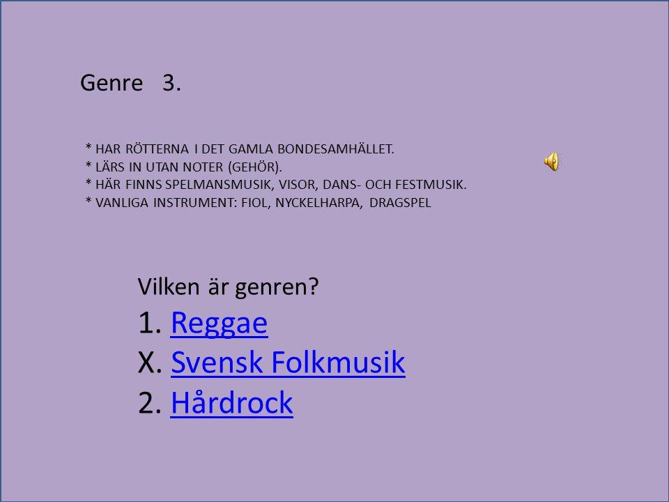 X. Svensk Folkmusik 2. Hårdrock Genre 3. Vilken är genren 1. Reggae