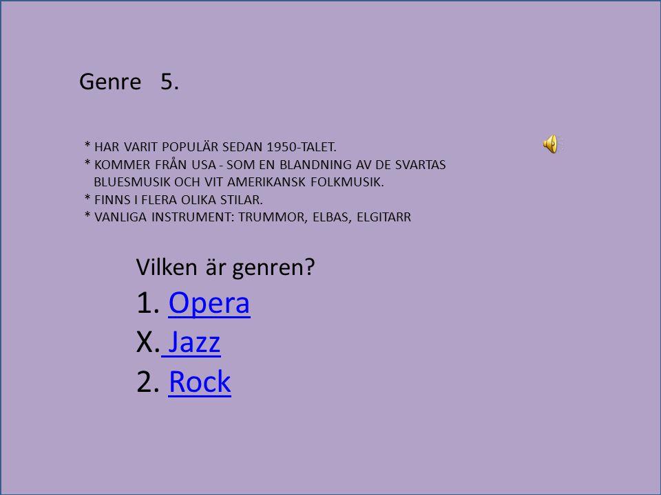 X. Jazz 2. Rock Genre 5. Vilken är genren 1. Opera