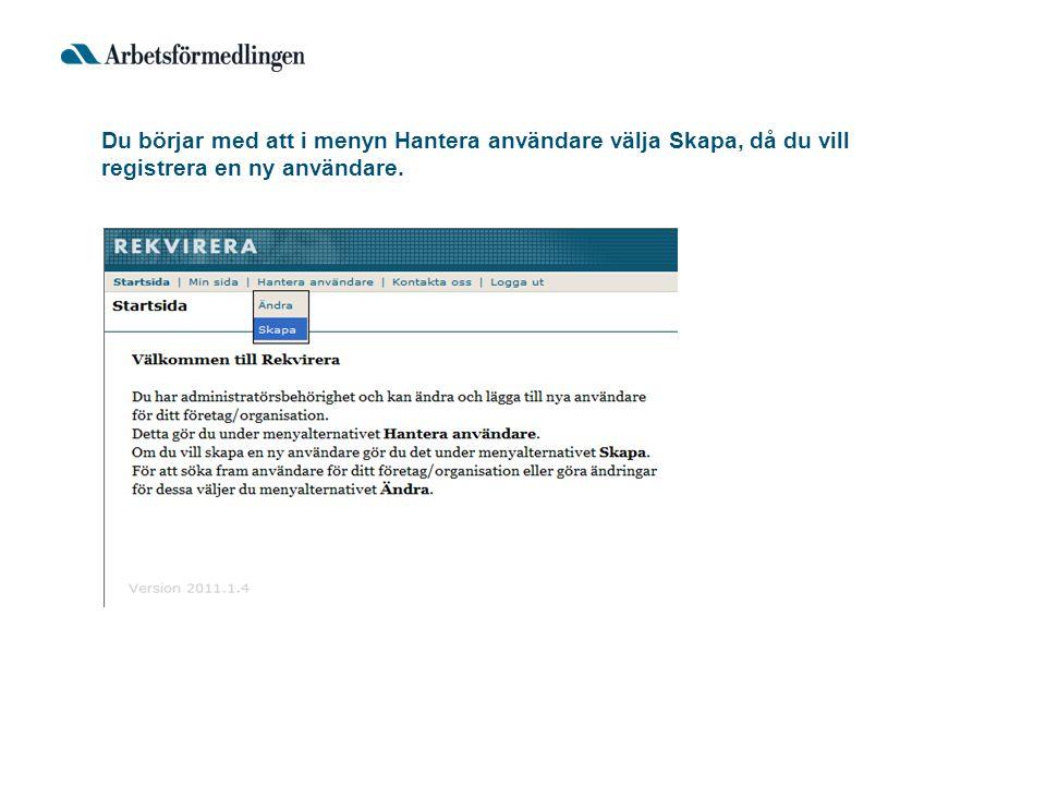 Du börjar med att i menyn Hantera användare välja Skapa, då du vill registrera en ny användare.