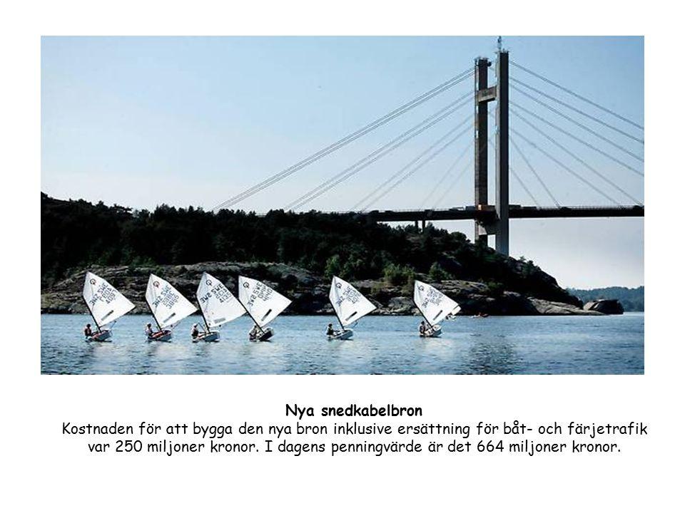 Nya snedkabelbron Kostnaden för att bygga den nya bron inklusive ersättning för båt- och färjetrafik var 250 miljoner kronor.