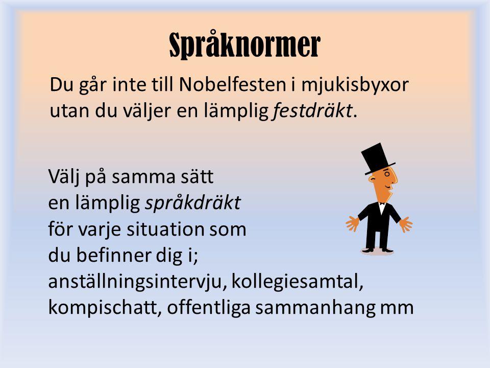 Språknormer Du går inte till Nobelfesten i mjukisbyxor utan du väljer en lämplig festdräkt. Välj på samma sätt.