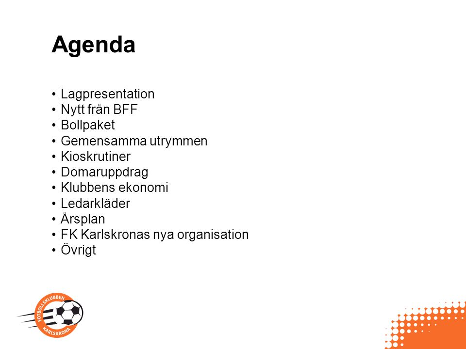 Agenda Lagpresentation Nytt från BFF Bollpaket Gemensamma utrymmen