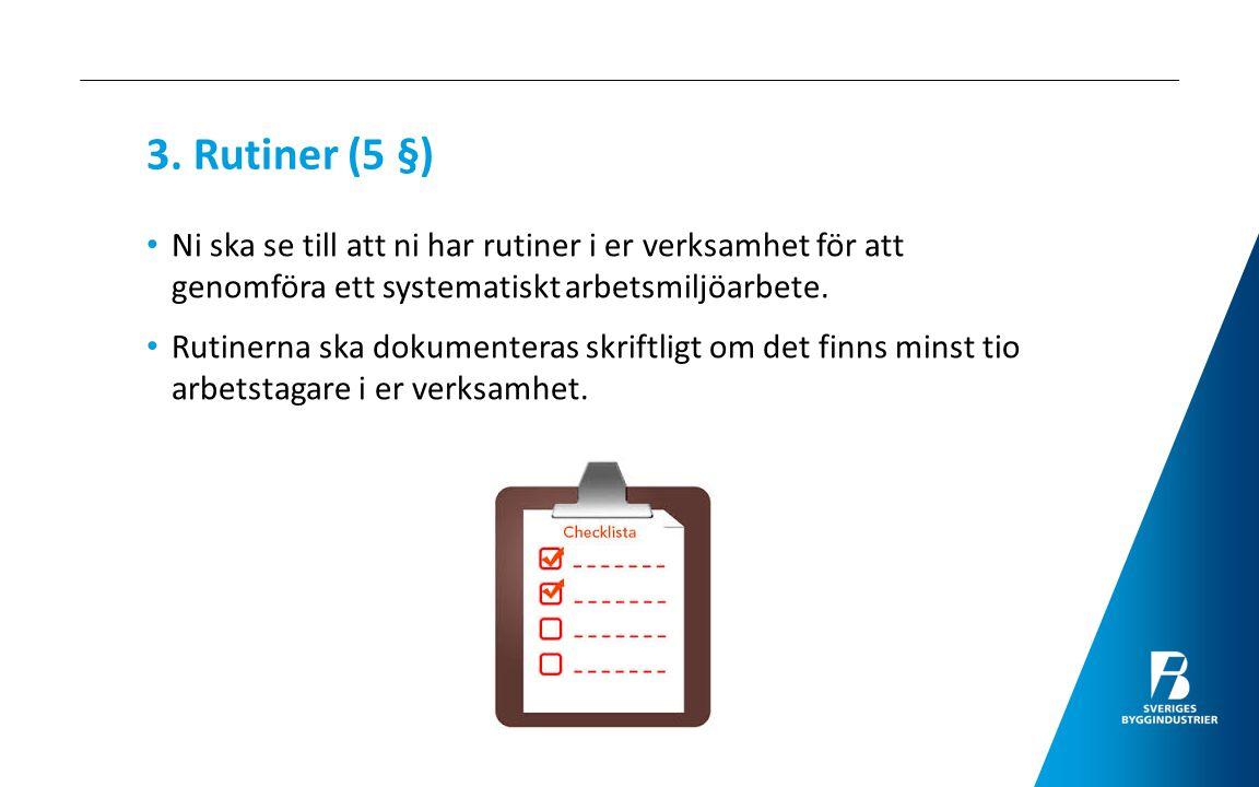 3. Rutiner (5 §) Ni ska se till att ni har rutiner i er verksamhet för att genomföra ett systematiskt arbetsmiljöarbete.