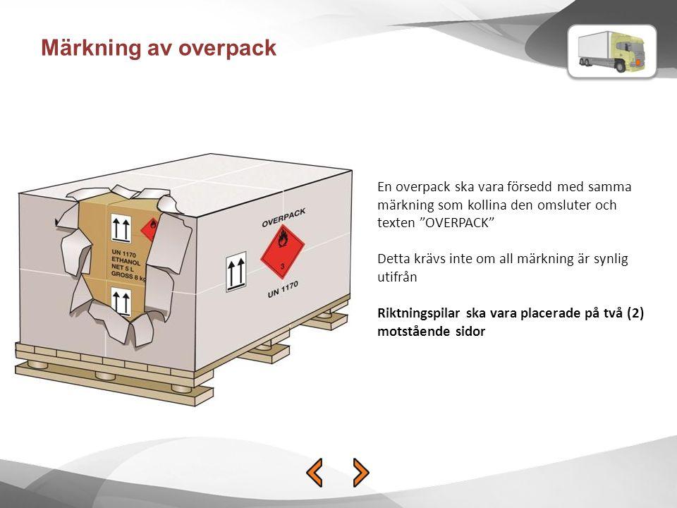 Märkning av overpack En overpack ska vara försedd med samma märkning som kollina den omsluter och texten OVERPACK