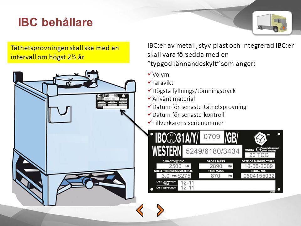IBC behållare IBC:er av metall, styv plast och Integrerad IBC:er skall vara försedda med en typgodkännandeskylt som anger: