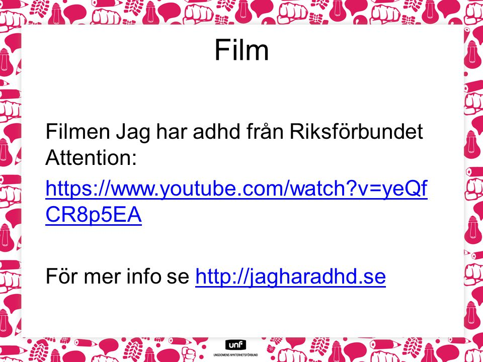 Film Filmen Jag har adhd från Riksförbundet Attention: https://www.youtube.com/watch v=yeQf CR8p5EA För mer info se http://jagharadhd.se