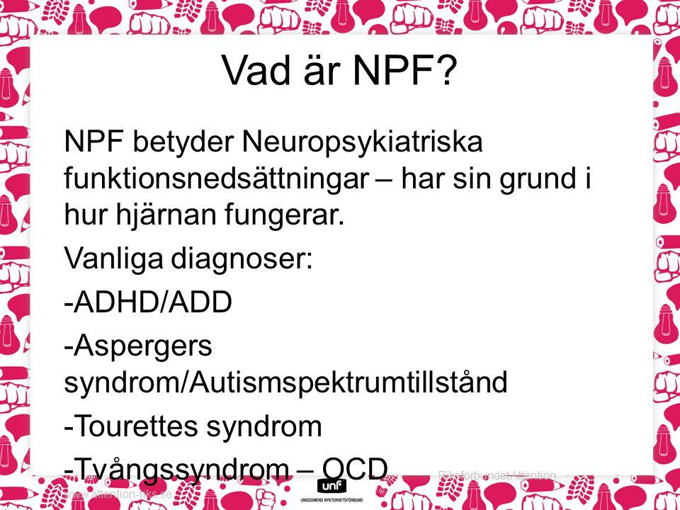 Vad är NPF NPF betyder Neuropsykiatriska funktionsnedsättningar – har sin grund i hur hjärnan fungerar.