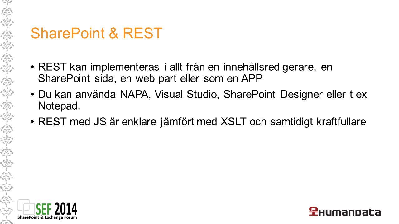 SharePoint & REST REST kan implementeras i allt från en innehållsredigerare, en SharePoint sida, en web part eller som en APP.