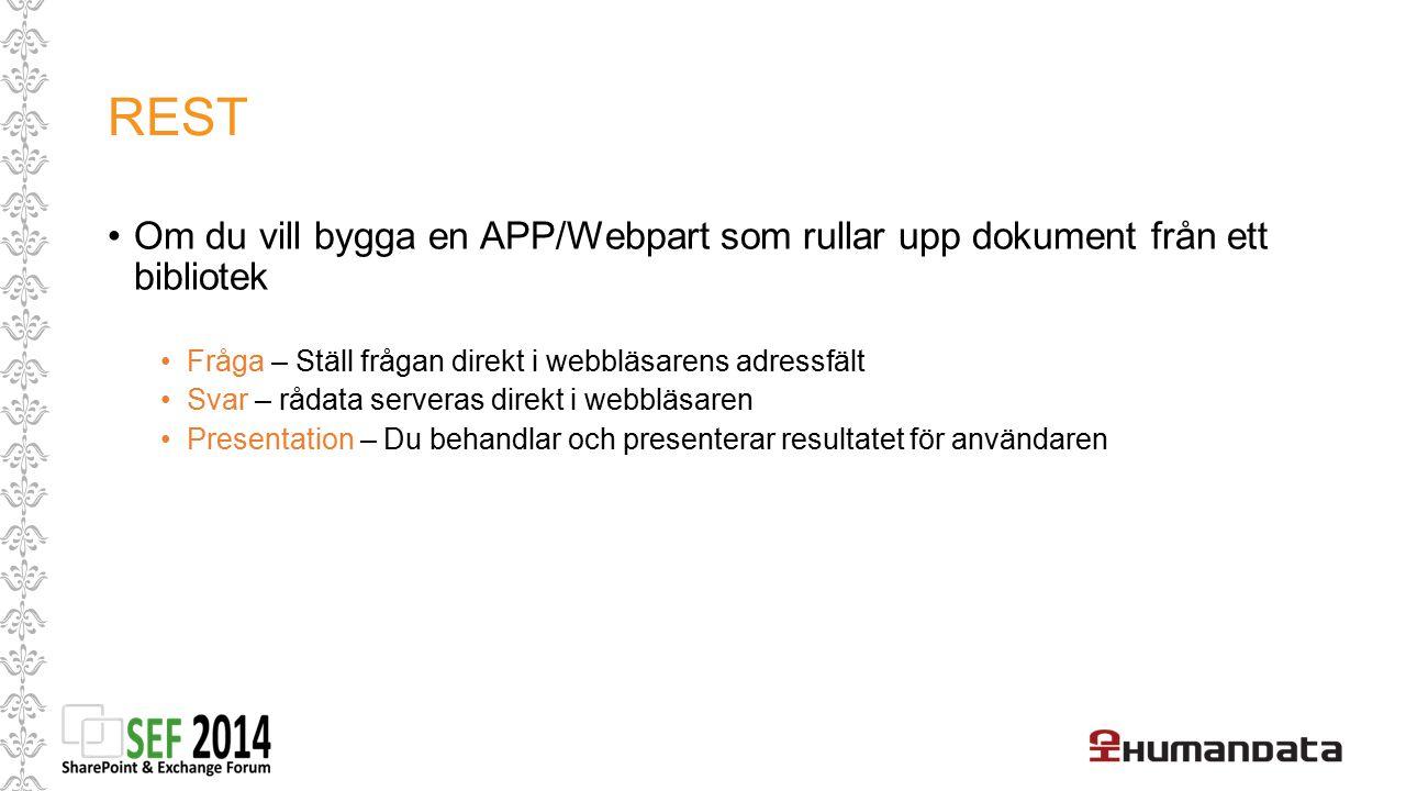 REST Om du vill bygga en APP/Webpart som rullar upp dokument från ett bibliotek. Fråga – Ställ frågan direkt i webbläsarens adressfält.