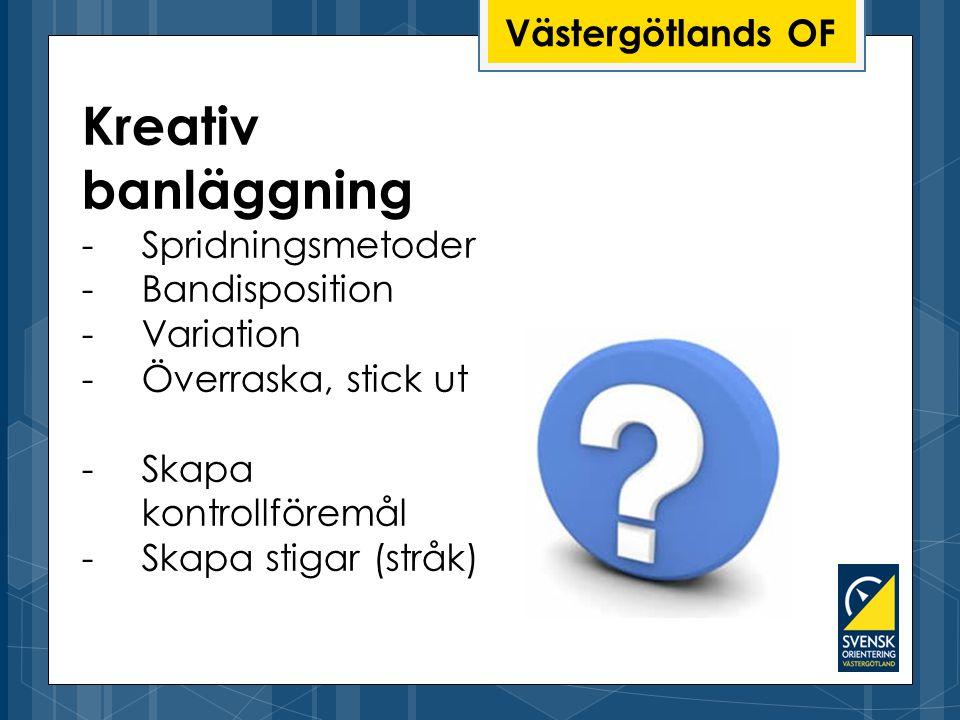 Kreativ banläggning Västergötlands OF Spridningsmetoder Bandisposition