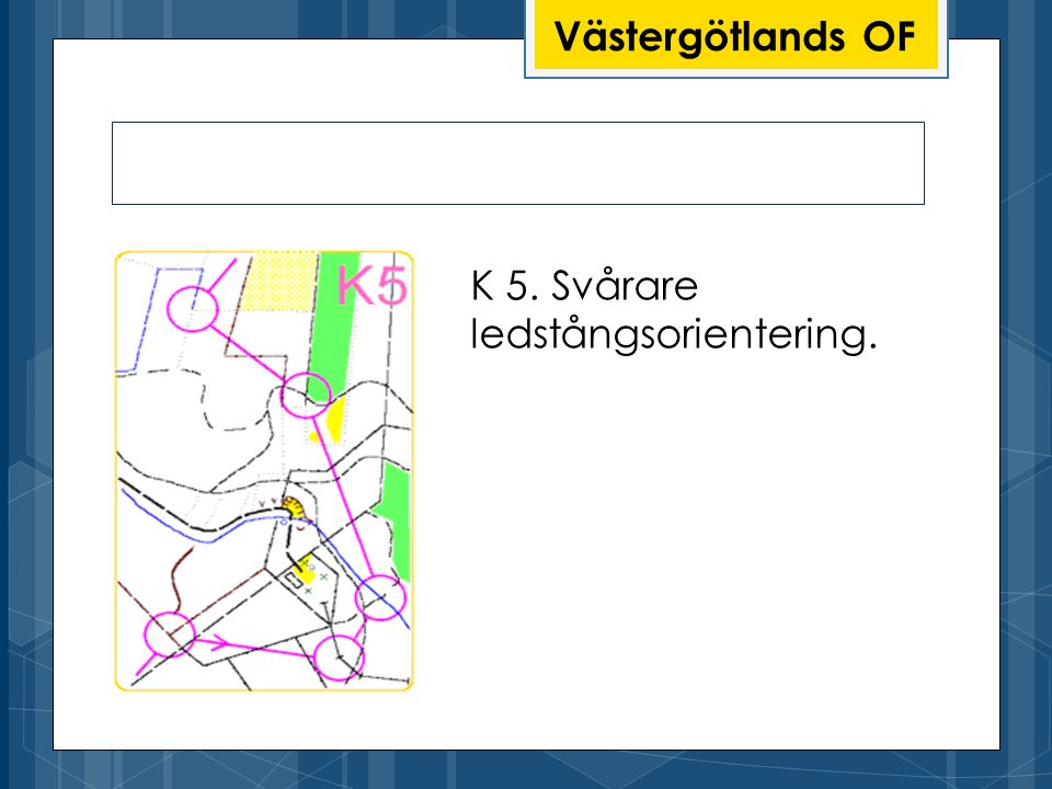 Västergötlands OF K 5. Svårare ledstångsorientering.