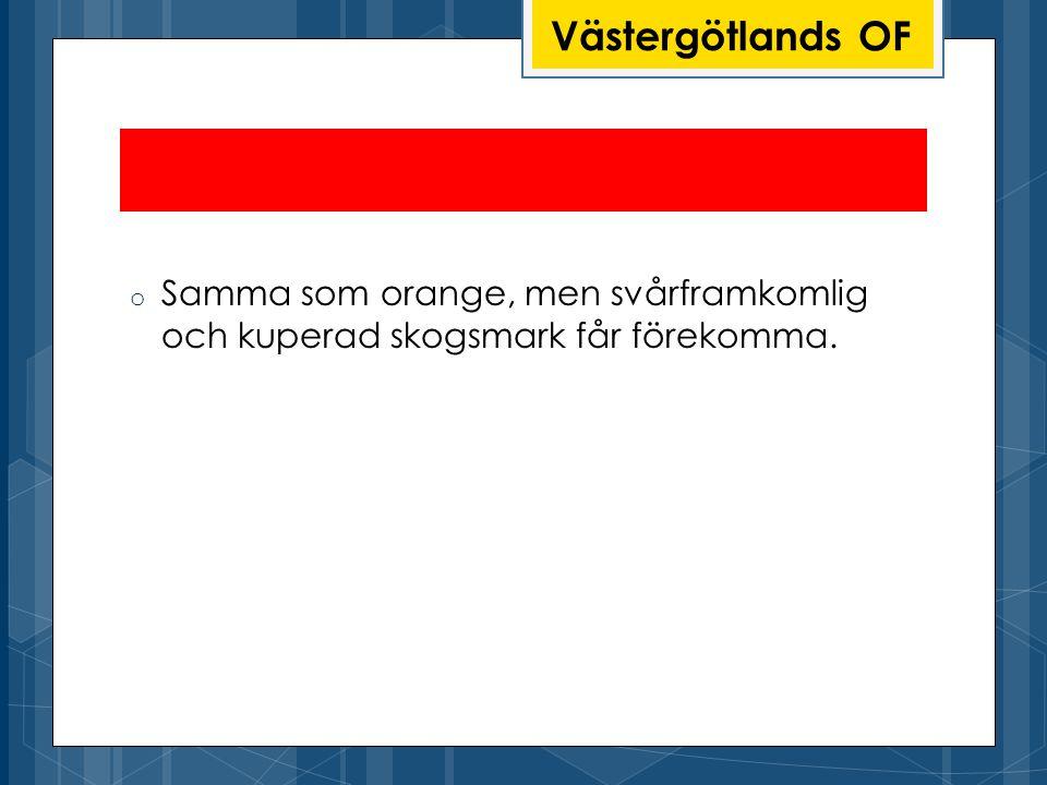Västergötlands OF Samma som orange, men svårframkomlig och kuperad skogsmark får förekomma.