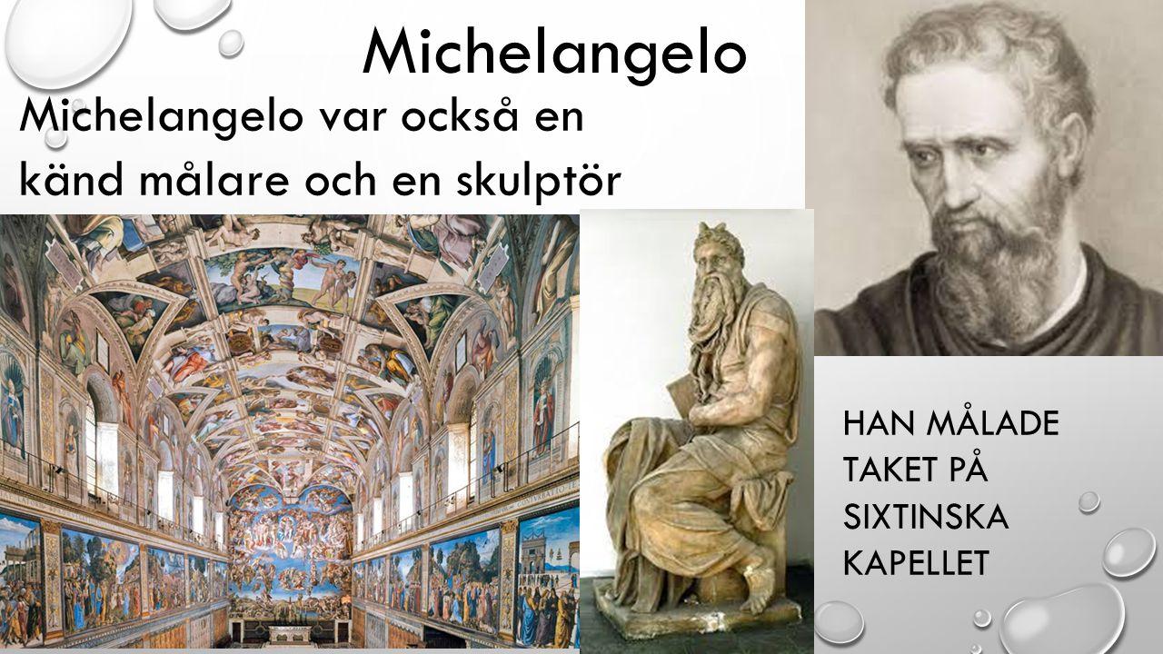 Michelangelo Michelangelo var också en känd målare och en skulptör