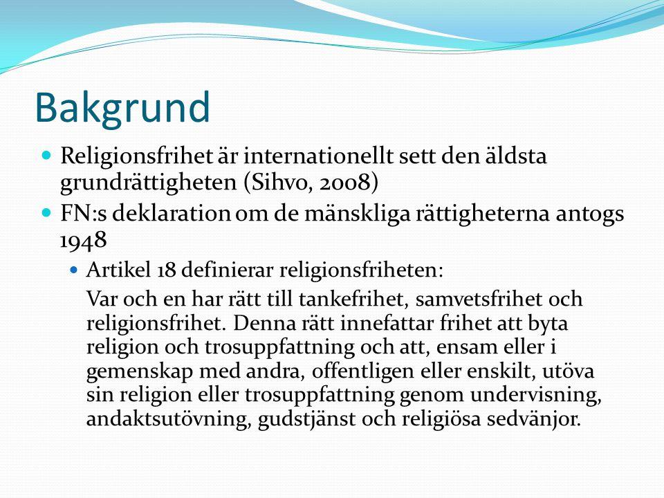 Bakgrund Religionsfrihet är internationellt sett den äldsta grundrättigheten (Sihvo, 2008)