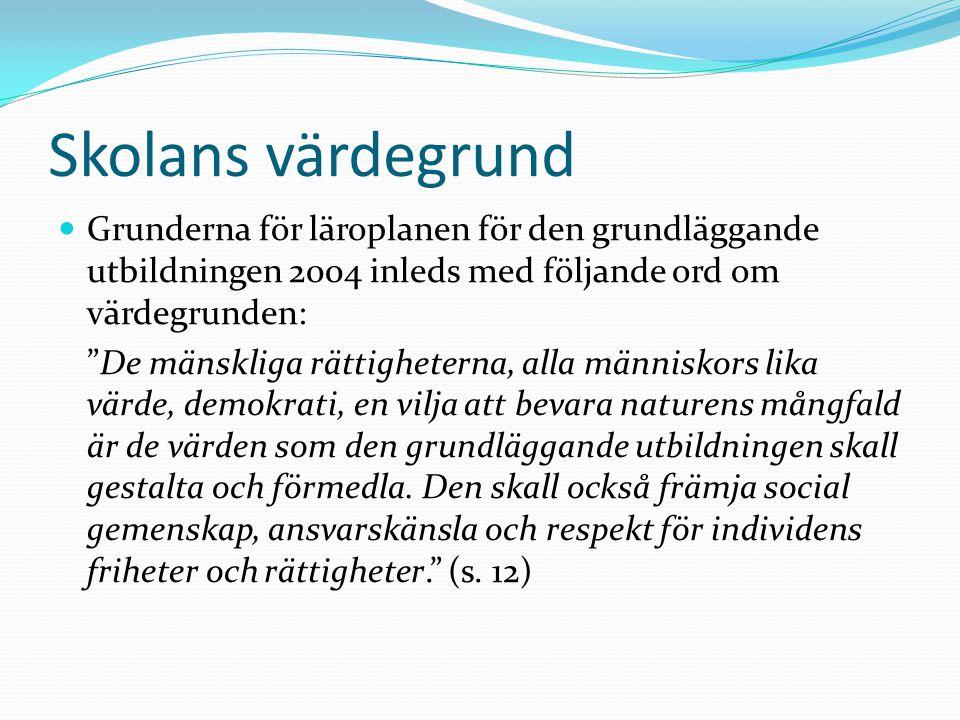 Skolans värdegrund Grunderna för läroplanen för den grundläggande utbildningen 2004 inleds med följande ord om värdegrunden: