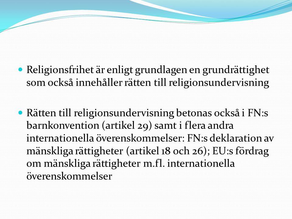 Religionsfrihet är enligt grundlagen en grundrättighet som också innehåller rätten till religionsundervisning