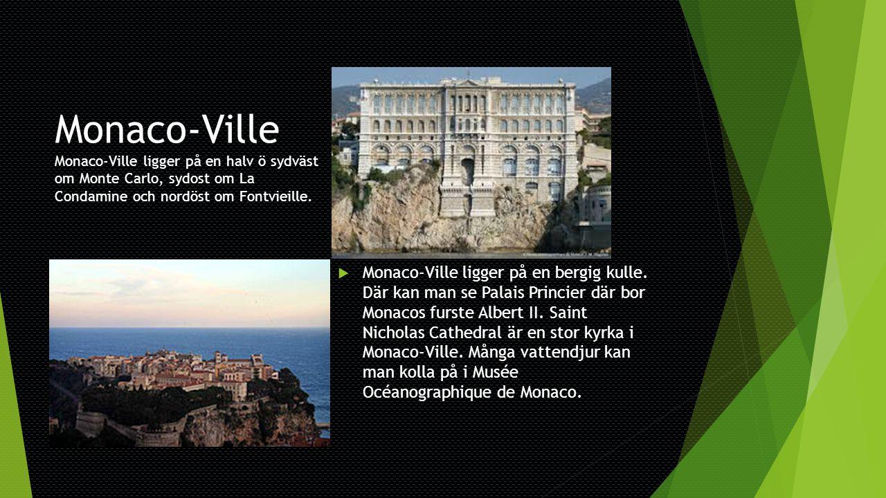 Monaco-Ville Monaco-Ville ligger på en halv ö sydväst om Monte Carlo, sydost om La Condamine och nordöst om Fontvieille.
