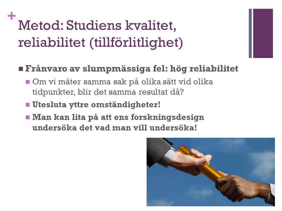 Metod: Studiens kvalitet, reliabilitet (tillförlitlighet)