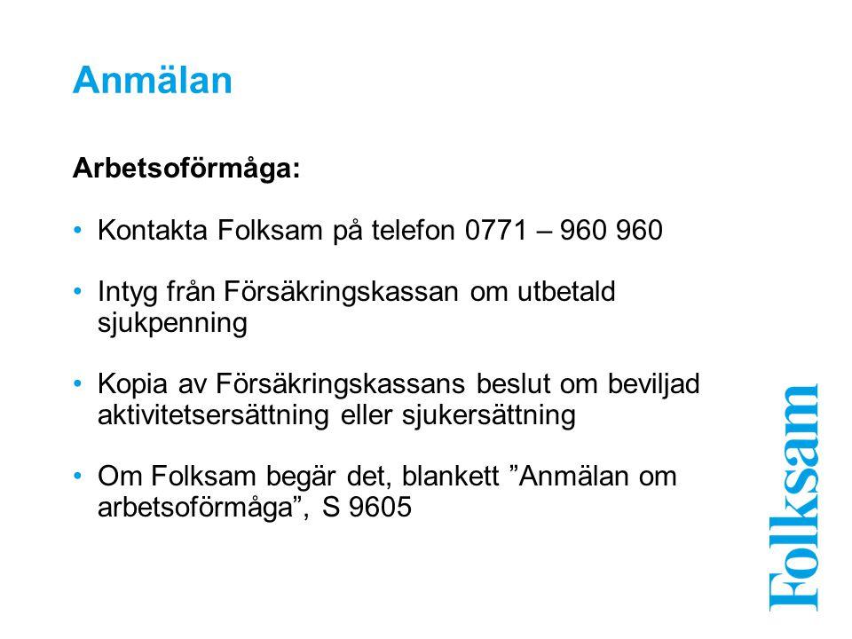 Anmälan Arbetsoförmåga: Kontakta Folksam på telefon 0771 – 960 960