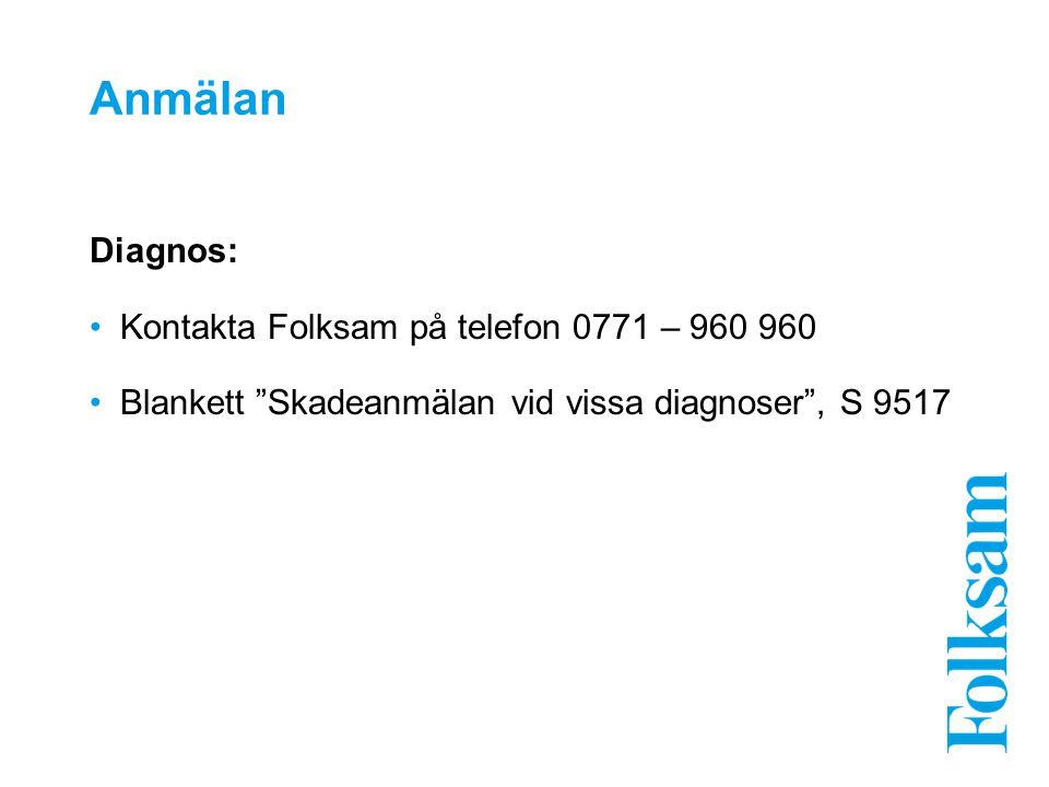 Anmälan Diagnos: Kontakta Folksam på telefon 0771 – 960 960