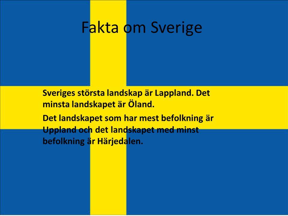 Fakta om Sverige Sveriges största landskap är Lappland. Det minsta landskapet är Öland.