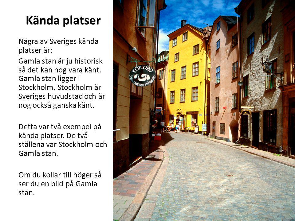 Kända platser Några av Sveriges kända platser är: