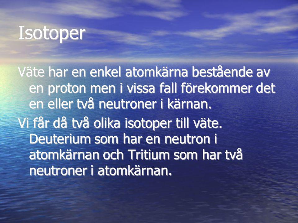 Isotoper Väte har en enkel atomkärna bestående av en proton men i vissa fall förekommer det en eller två neutroner i kärnan.