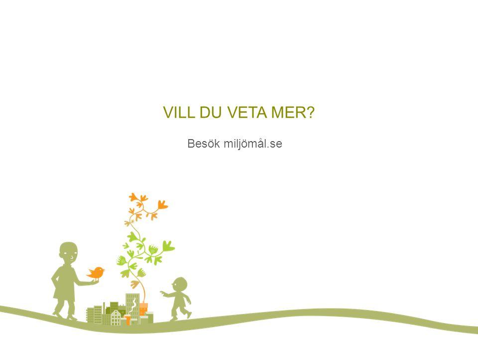 Vill du veta mer VILL DU VETA MER Besök miljömål.se
