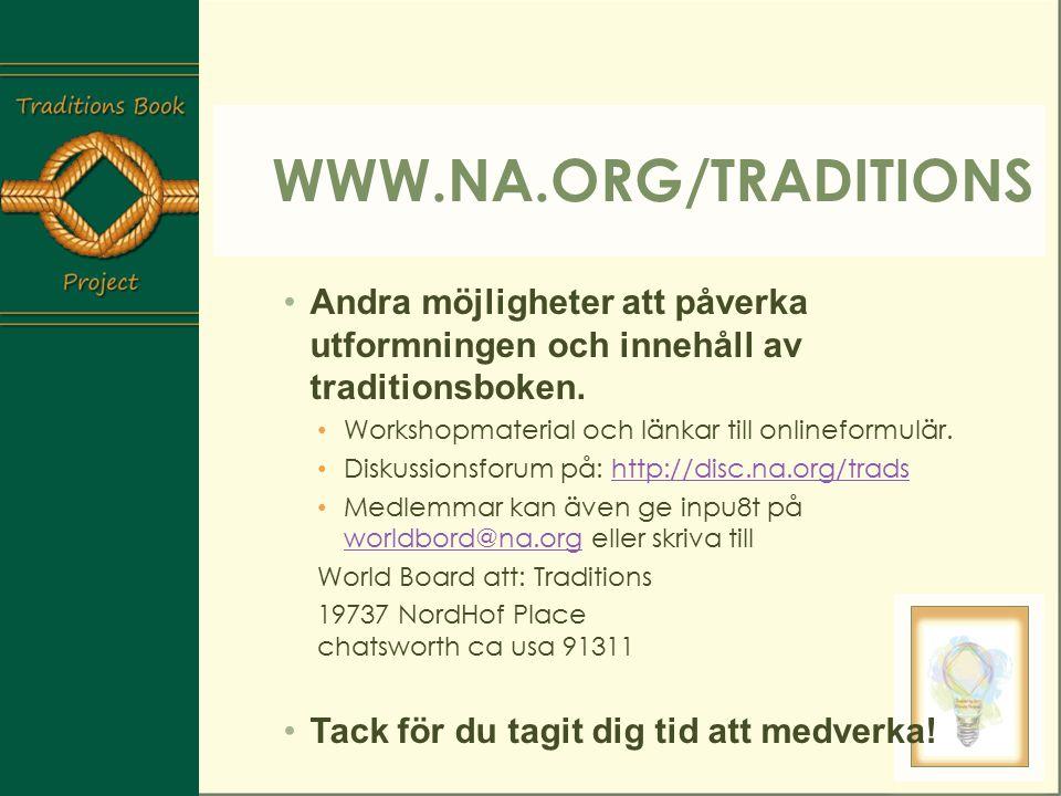 www.na.org/Traditions Andra möjligheter att påverka utformningen och innehåll av traditionsboken. Workshopmaterial och länkar till onlineformulär.