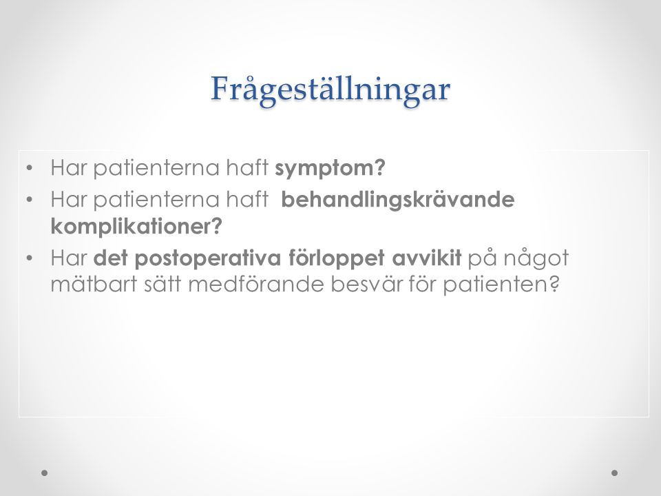 Frågeställningar Har patienterna haft symptom