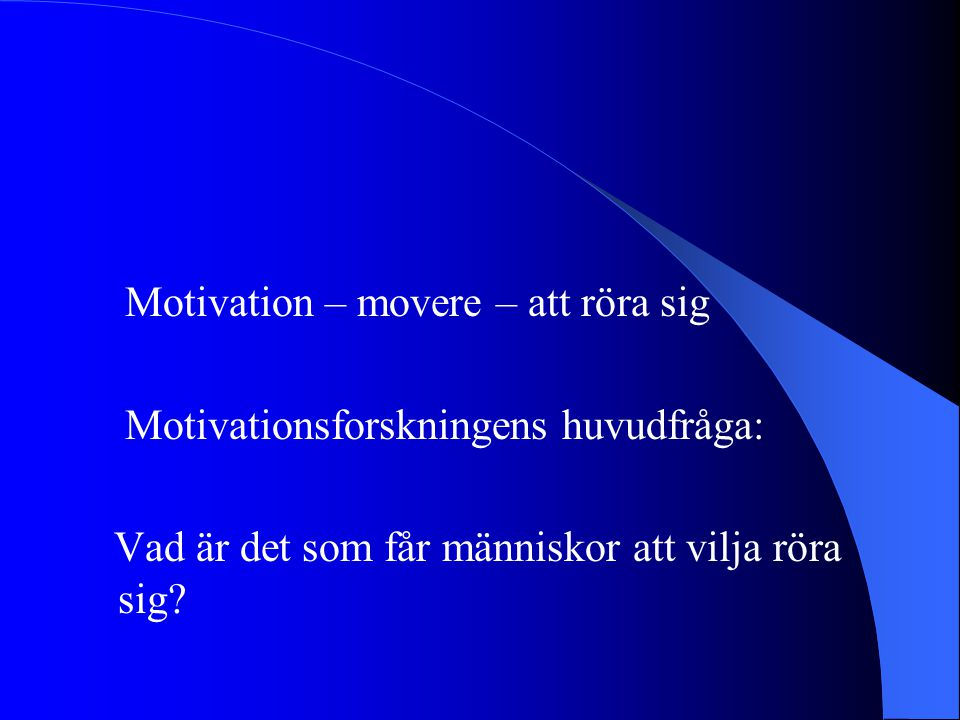 Motivation – movere – att röra sig